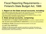 fiscal reporting requirements finland s state budget act 1988