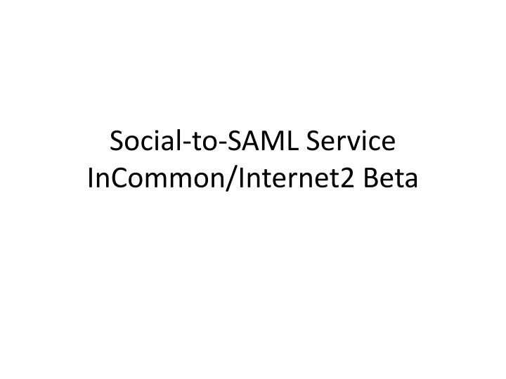 Social to saml service incommon internet2 beta