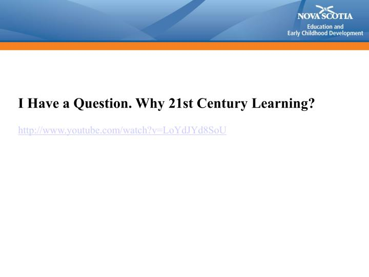 I Have a Question. Why 21st Century Learning?