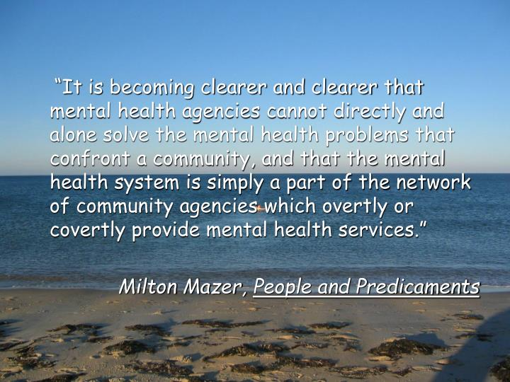 """It is becoming clearer and clearer that mental health agencies cannot directly and alone solv..."