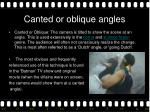 canted or oblique angles