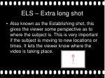 els extra long shot