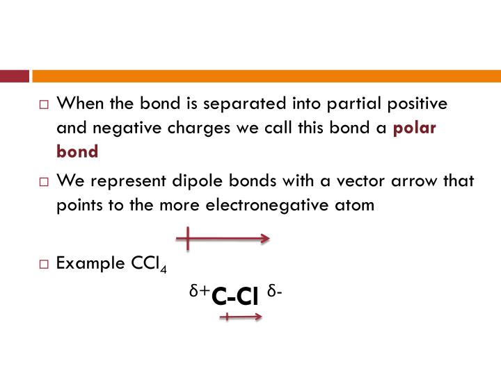 When the bond is separated into partial positive and negative charges we call this bond a