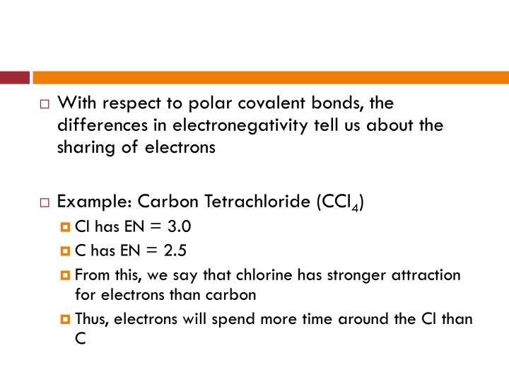 With respect to polar covalent bonds, the differences in electronegativity tell us about the sharing of electrons