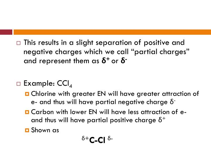"This results in a slight separation of positive and negative charges which we call ""partial charges"" and represent them as"
