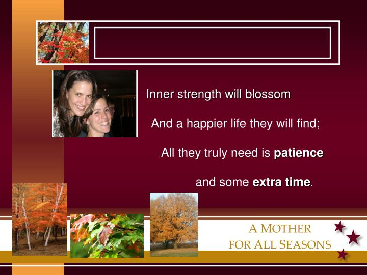 Inner strength will blossom
