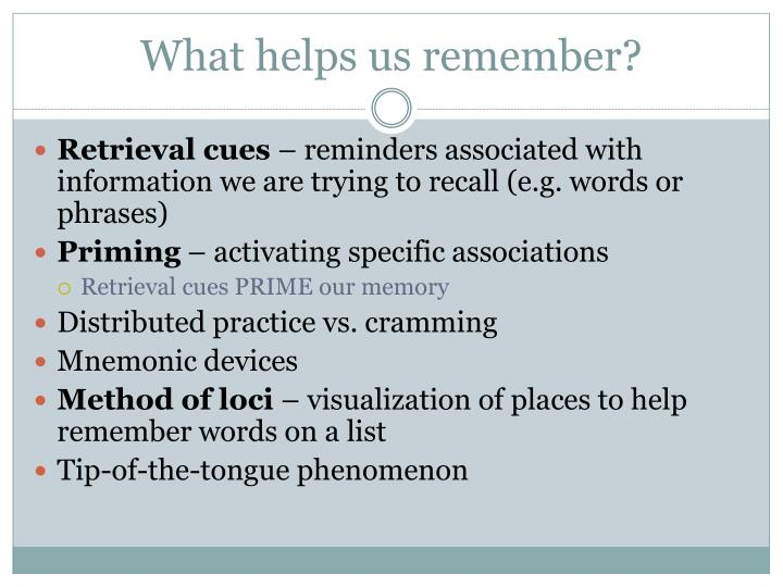 What helps us remember?