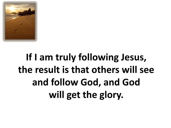 If I am truly following Jesus,