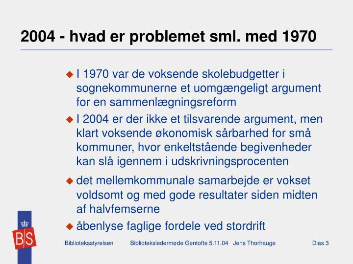 2004 - hvad er problemet sml. med 1970