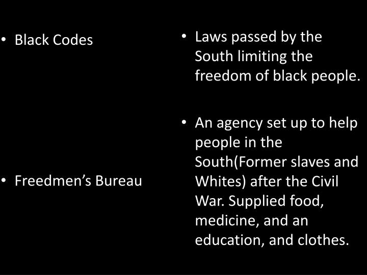 Laws passed by the South limiting the freedom of black people.