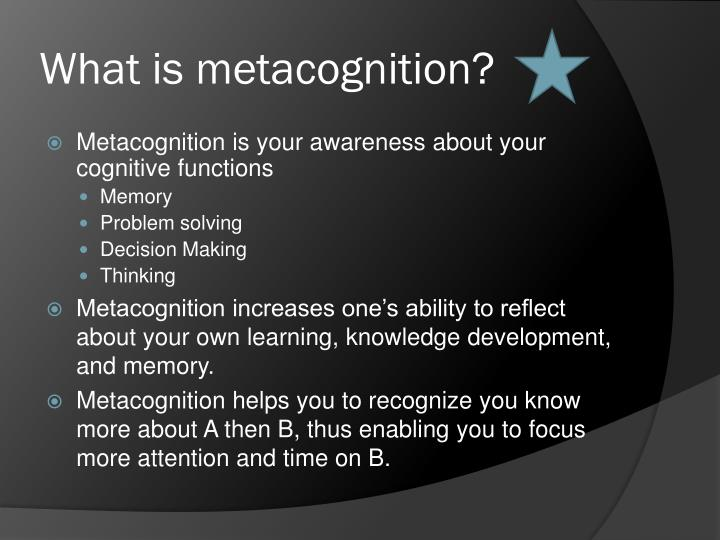 What is metacognition?