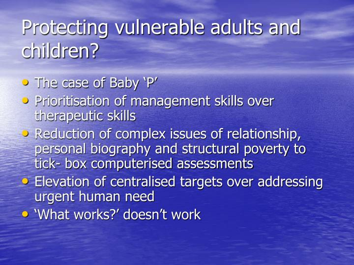Protecting vulnerable adults and children?