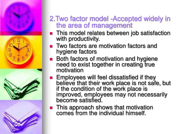 2.Two factor model -Accepted widely in the area of management