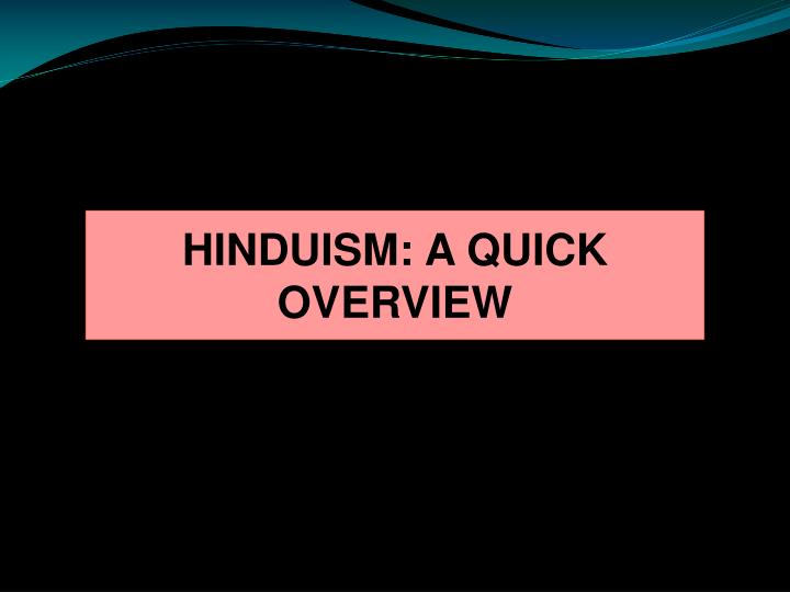 HINDUISM: A QUICK OVERVIEW