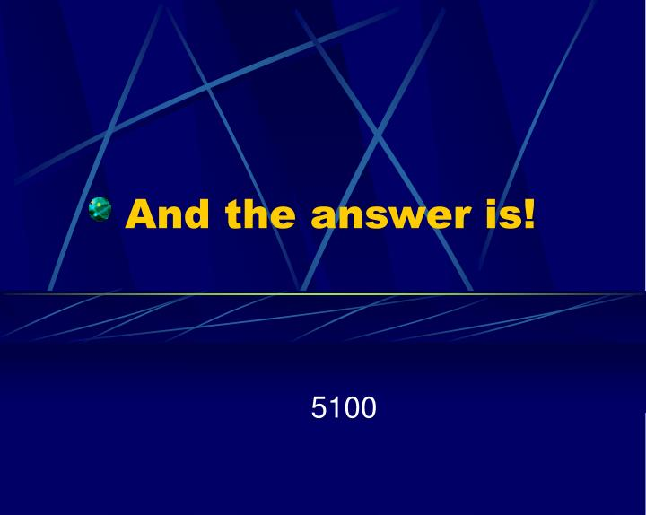 And the answer is!
