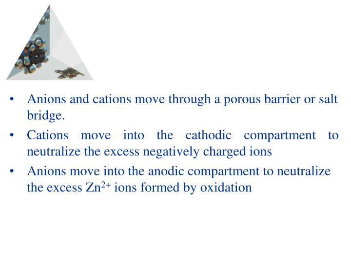 Anions and cations move through a porous barrier or salt bridge.