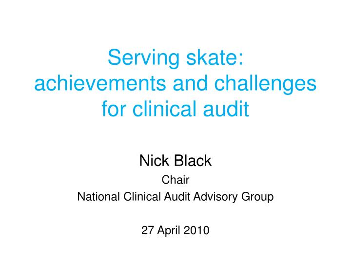 Serving skate achievements and challenges for clinical audit