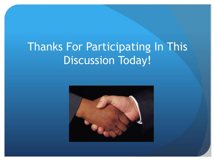 Thanks For Participating In This Discussion Today!