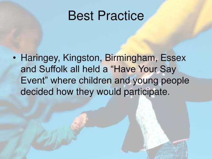 "Haringey, Kingston, Birmingham, Essex and Suffolk all held a ""Have Your Say Event"" where children and young people decided how they would participate."