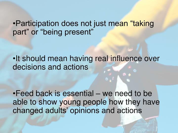 "Participation does not just mean ""taking part"" or ""being present"""