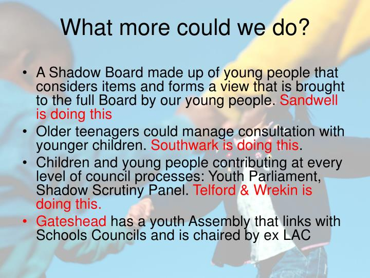 A Shadow Board made up of young people that considers items and forms a view that is brought to the full Board by our young people.