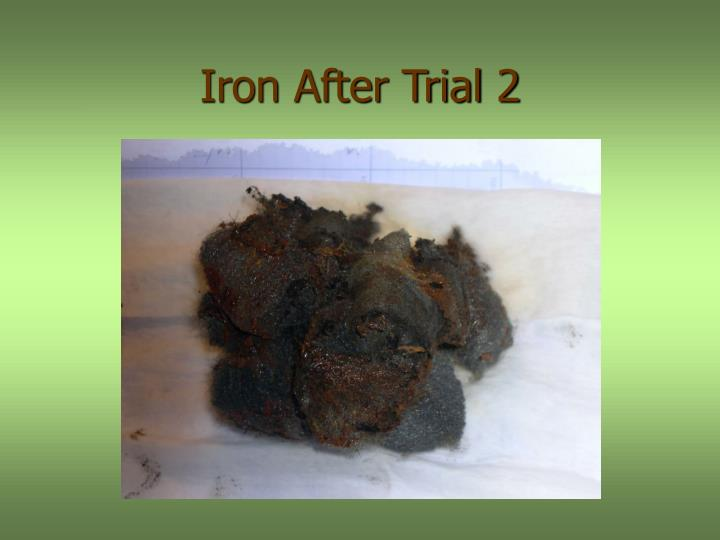 Iron After Trial 2
