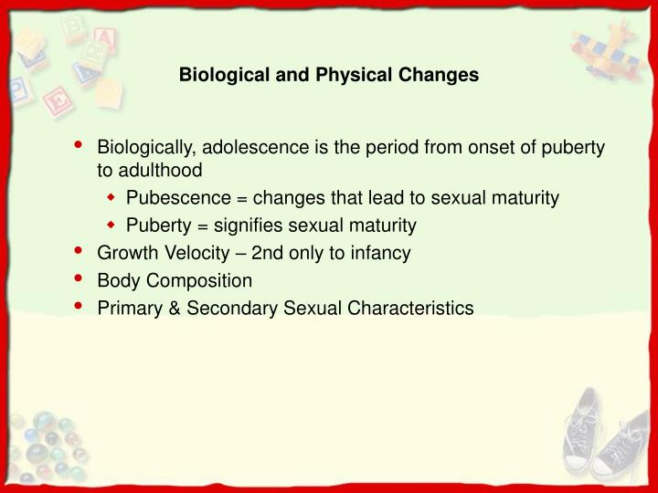 Biological and physical changes