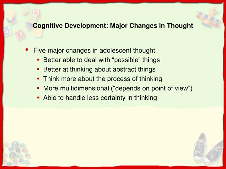 Cognitive Development: Major Changes in Thought