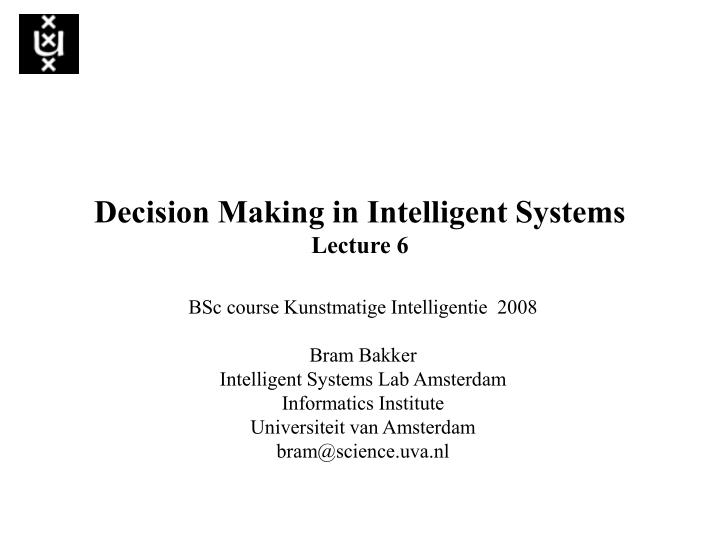 Decision making in intelligent systems lecture 6