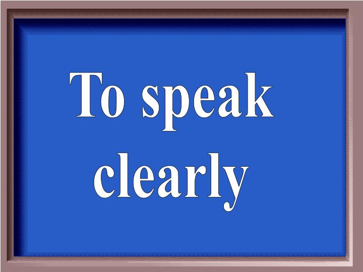 To speak
