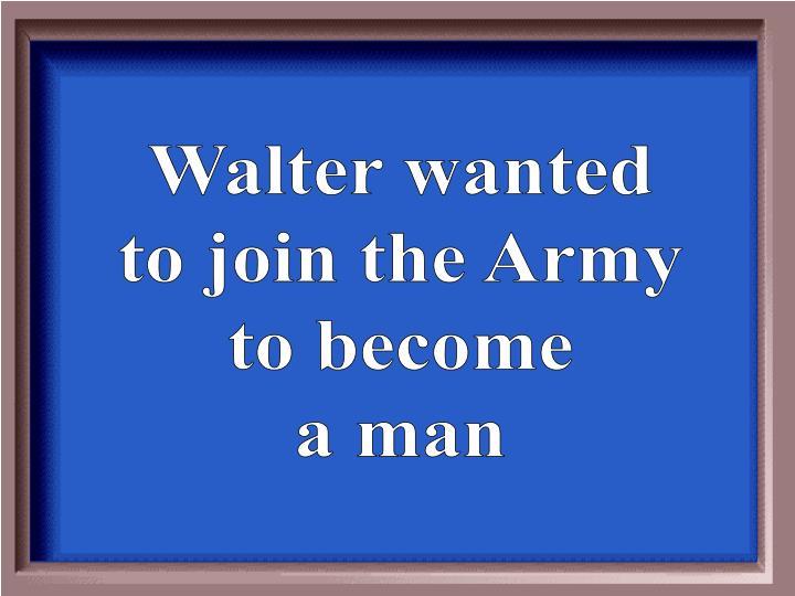 Walter wanted
