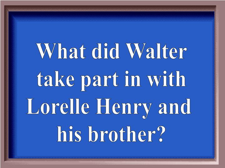 What did Walter