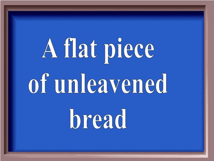 A flat piece