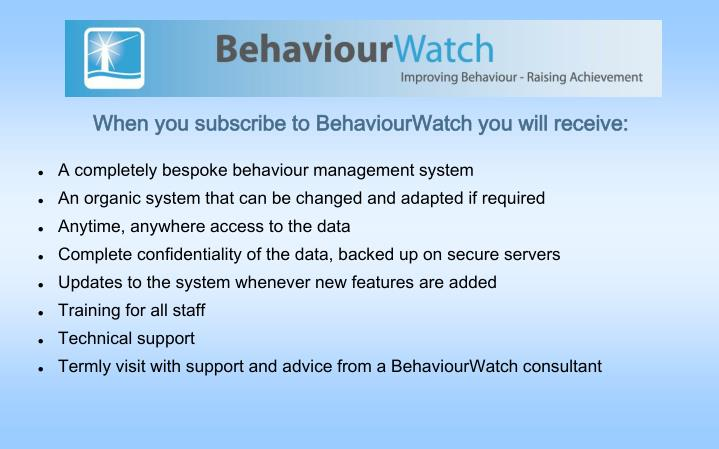When you subscribe to BehaviourWatch you will receive: