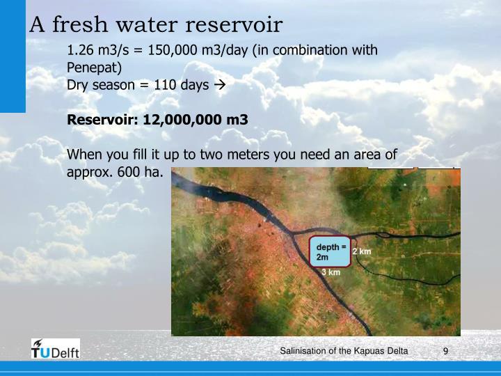 A fresh water reservoir