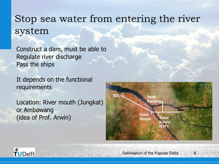 Stop sea water from entering the river system