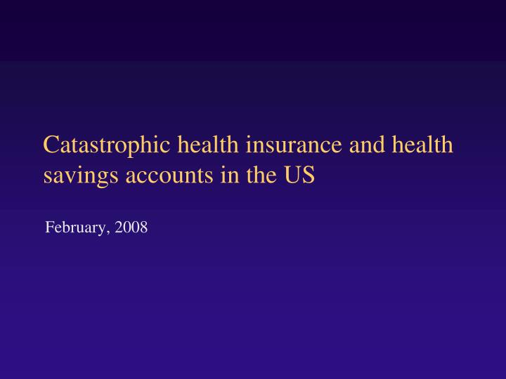 Catastrophic health insurance and health savings accounts in the us