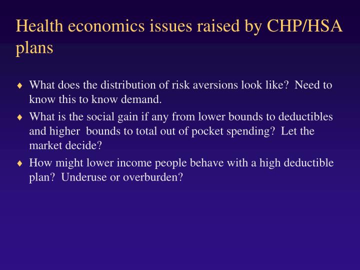 Health economics issues raised by CHP/HSA plans