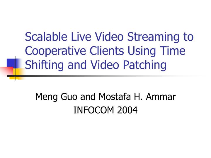 Scalable Live Video Streaming to Cooperative Clients Using Time Shifting and Video Patching