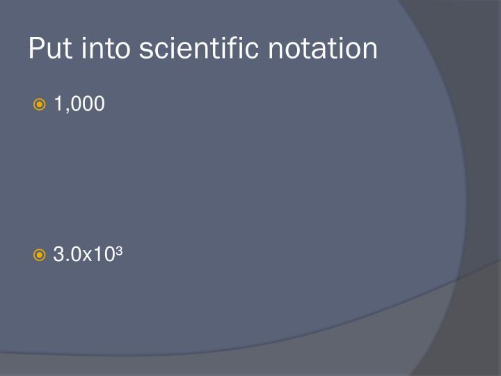 Put into scientific notation