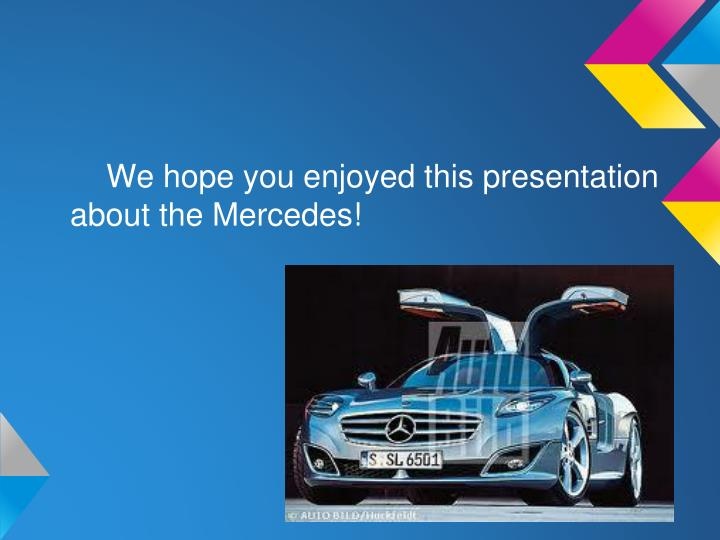 We hope you enjoyed this presentation about the Mercedes!