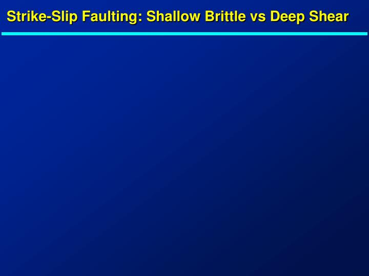 Strike-Slip Faulting: Shallow Brittle vs Deep Shear