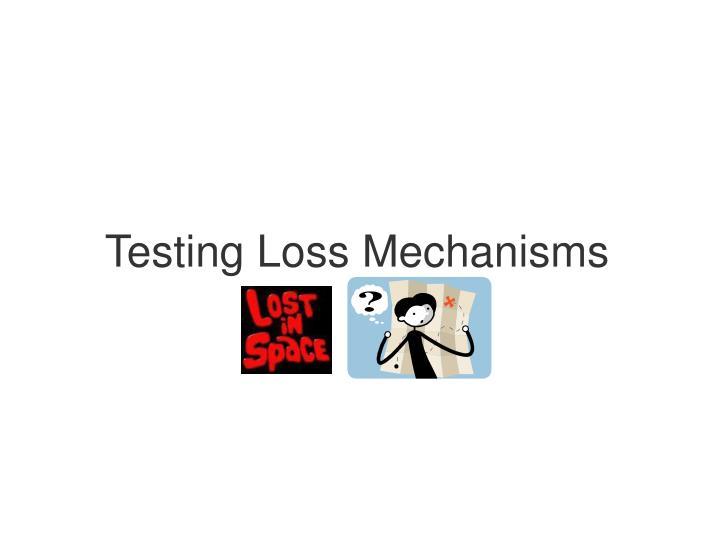 Testing Loss Mechanisms