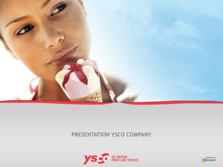 PRESENTATION YSCO COMPANY