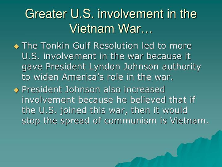 Greater U.S. involvement in the Vietnam War…