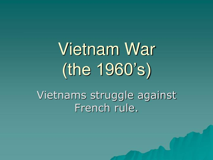 Vietnam war the 1960 s