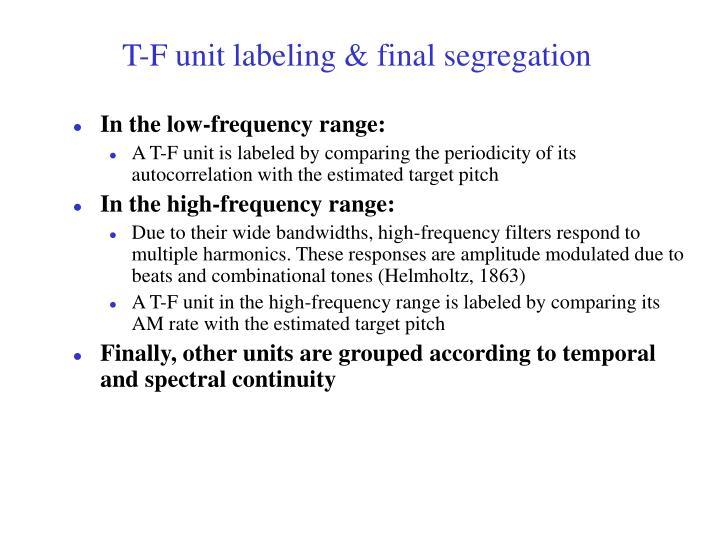 T-F unit labeling & final segregation