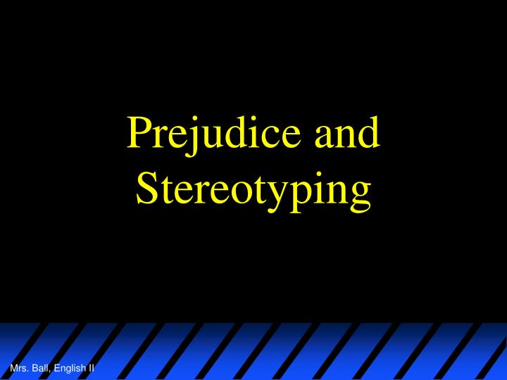 Prejudice and Stereotyping