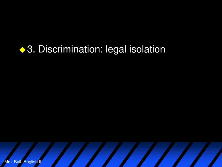 3. Discrimination: legal isolation