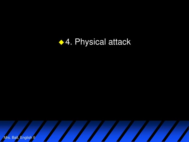 4. Physical attack